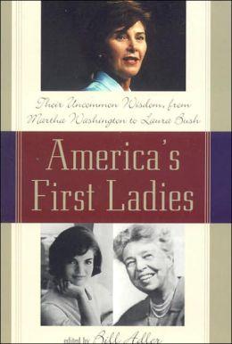 America's First Ladies: Their Uncommon Wisdom, from Martha Washington to Laura Bush
