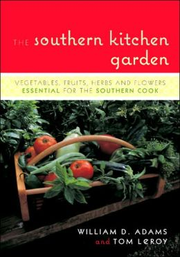 Southern Kitchen Garden: Vegetables, Fruits, Herbs and Flowers Essential for the Southern Cook