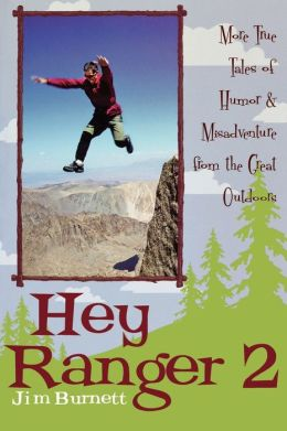 Hey Ranger 2: More True Tales of Humor and Misadventure from the Great Outdoors