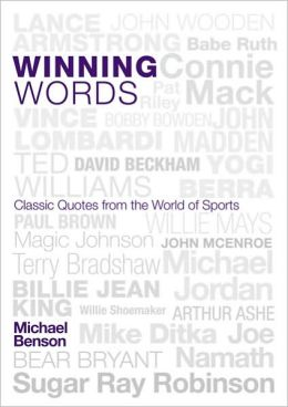 Winning Words: Classic Quotes from the World of Sports Michael Benson