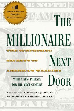 THE MILLIONAIRE NEXT DOOR: The Surprising Secrets of America's Wealthy Thomas J. Danko, William D. Stanley