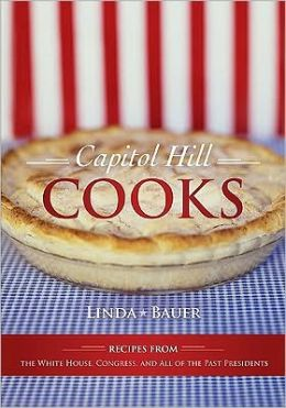 Capitol Hill Cooks: Recipes from the White House, Congress, and All of the Past Presidents