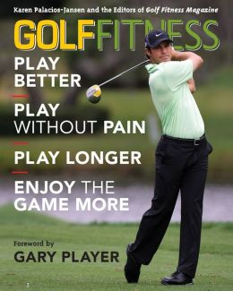 Golf Fitness: Play Better, Play Without Pain, Play Longer, and Enjoy the Game More