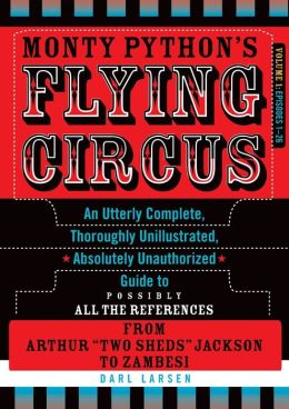 Monty Python's Flying Circus, Episodes 1-26: An Utterly Complete, Thoroughly Unillustrated, Absolutely Unauthorized Guide to Possibly All the References from Arthur