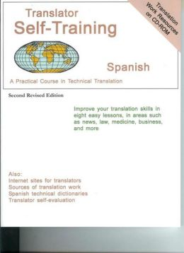 Translator Self-Training--Spanish: A Practical Course in Technical Translation