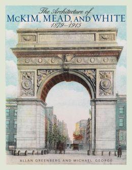 The Architecture of McKim, Mead, and White: 1879-1915