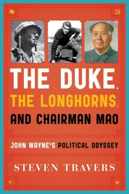 The Duke, the Longhorns, and Chairman Mao: John Wayne's Political Odyssey
