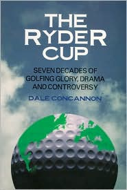 Ryder Cup: Seven Decades of Golfing Glory, Drama, and Controversy