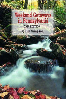 Weekend Getaways in Pennsylvania: 2nd Edition