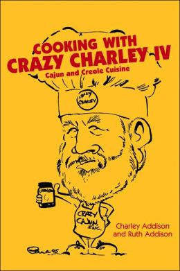Cooking with Crazy Charley IV: Cajun and Creole Cuisine