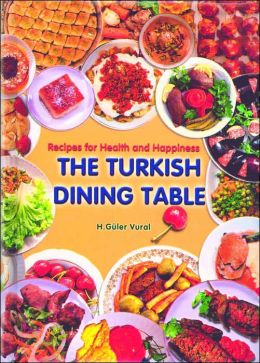 The Turkish Dining Table: Recipes for Health and Happiness