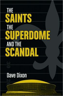 Saints, the Superdome, and the Scandal
