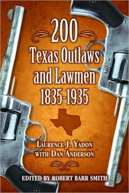 200 Texas Outlaws and Lawmen: 1835-1935