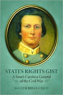 States Rights Gist: A South Carolina General of the Civil War