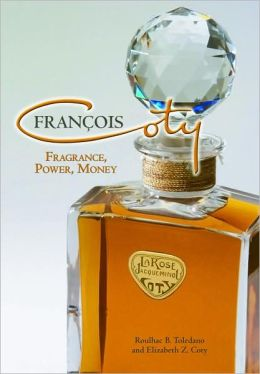 Francois Coty: Fragrance, Power, Money