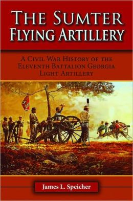 The Sumter Flying Artillery: A Civil War History of the Eleventh Battalion Georgia Light Artillery
