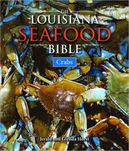 The Louisiana Seafood Bible: Crabs