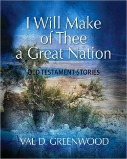 I Will Make of Thee a Great Nation: Old Testament Stories