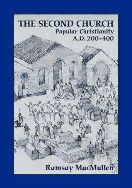 The Second Church: Popular Christianity A.D. 200-400