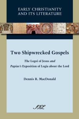 Two Shipwrecked Gospels: The Logoi of Jesus and Papias's Exposition of Logia about the Lord