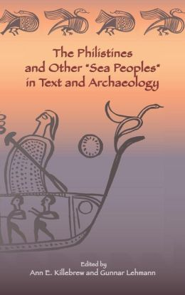 The Philistines and Other ''Sea Peoples'' in Text and Archaeology