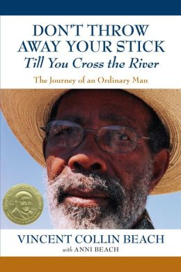 Don't Throw Away Your Stick till You Cross the River: The Journey of an Ordinary Man