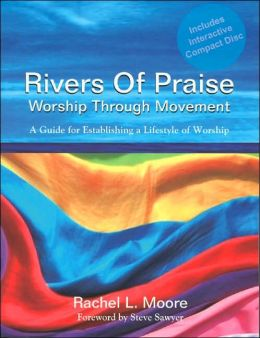 Rivers of Praise Worship Through Movement: A Guide for Establishing a Lifestyle of Worship