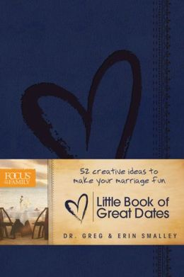 Little Book of Great Dates: 52 Creative Ideas to Make Your Marriage Fun