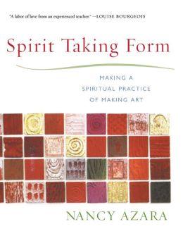 Spirit Taking Form: Making a Spiritual Practice of Making Art