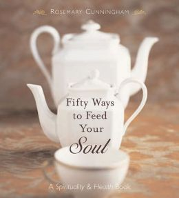 Fifty Ways to Feed Your Soul: A Spirituality and Health Book