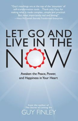 Let Go and Live in the Now: Awaken the Peace, Power, and Happiness in Your Heart