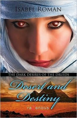 Dark Desires of the Druids: Desert and Destiny: A Ravenous Romance