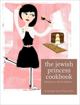 Jewish Princess Cookbook: Having Your Cake and Eating It . . .