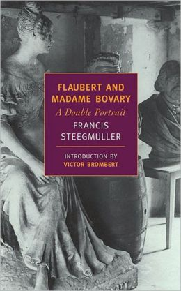 Flaubert and Madame Bovary: A Double Portrait (New York Review Books Classics Series)