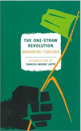 The One-Straw Revolution: An Introduction to Natural Farming