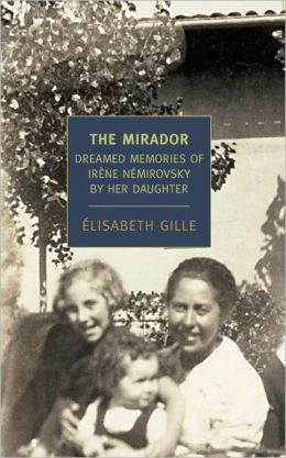 The Mirador: Dreamed Memories of Irene Nemirovsky by her Daughter