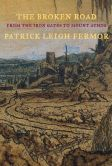 Book Cover Image. Title: The Broken Road:  From the Iron Gates to Mount Athos, Author: Patrick Leigh Fermor