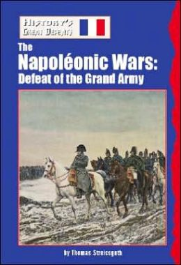 The Napoleonic Wars: Defeat of the Grand Army (History's Great Defeats Series)