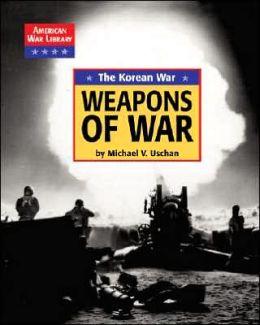 The Korean War: Weapons of War