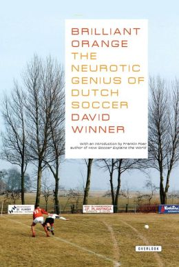 Brilliant OrangeThe Neurotic Genius of Dutch Soccer: The Neurotic Genius of Dutch Soccer