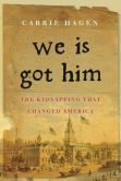 Book Cover Image. Title: We Is Got Him:  The Kidnapping That Changed America, Author: Carrie Hagen