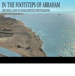 In the Footsteps of Abraham: The Holy Land in Hand-Painted Photographs
