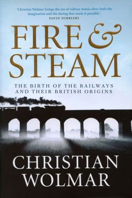 Fire and Steam: The Birth of the Railways and Their British Origins