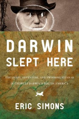 Darwin Slept Here: Discovery, Adventure and Swimming Iguanas in Charles Darwin's South America