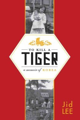 To Kill a Tiger: A Memoir of Korea