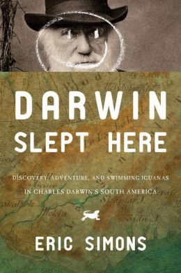 Darwin Slept Here: Adventure, Discovery, and Swimming Iguanas in Charles Darwin's South America