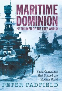 Maritime Dominion and the Triumph of the Free World: Naval Campaigns That Shaped the Modern World