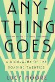 Anything Goes: a biography of the Roaring Twenties by Lucy Moore