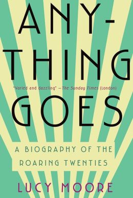 Anything Goes: A Biography of the Roaring Twenties
