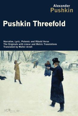 Pushkin Threefold: Narrative, Lyric, Polemic and Ribald Verse, the Originals with Linear and Metric Translations